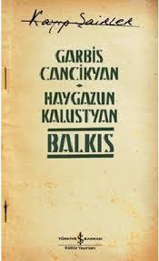 Garbis Cancikyan, Haygazun Kalustyan / Balkıs / Türkiye İş Bankası Kültür Yayınları, 2014, 43 s.